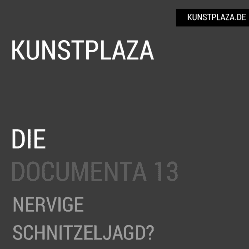 documenta 13 - Nervige Schnitzeljagd?