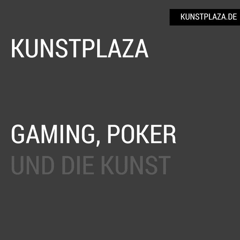 Gaming, Poker und die Kunst