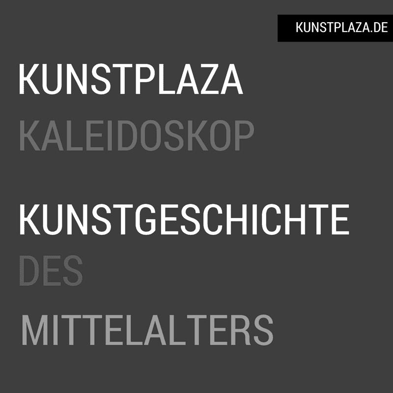 Kaleidoskop Kunstgeschichte - Epochen der Kunstgeschichte: Kunstgeschichte des Mittelalters