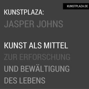 Jasper Johns: Kunst als Mittel zur Erforschung und Bewältigung des Lebens