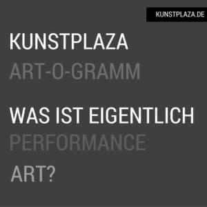 Art-o-Gramm: Was ist eigentlich Performance Art?