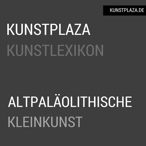Kunsplaza Kunstgeschichte - Altpaläolithische Kleinkunst